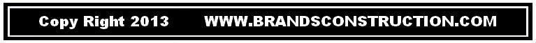 Copyright 2013 Www.BrandsConstruction.com Footer